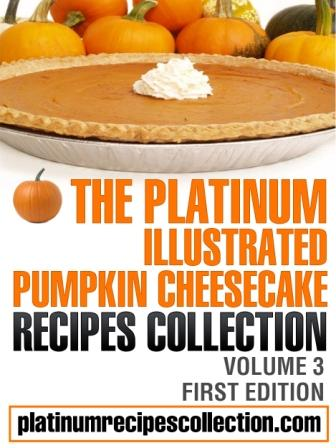 The Platinum Pumpkin Cheesecake Recipes Collection: Vol 3